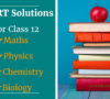NCERT Class 12 Solutions for Maths, Physics, Chemistry, Biology